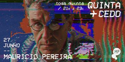 27-06+-+QUINTA+%2B+CEDO+%7C+MAURICIO+PEREIRA+NO+M