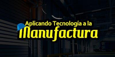 Aplicando Tecnología a la Manufactura