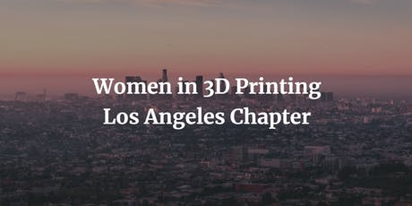 Women in 3D Printing L.A Chapter tickets
