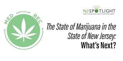 NJ Spotlight - The State of Marijuana in the State of New Jersey: What's Next?