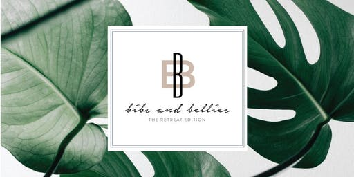 Bibs and Bellies 2019 - The Retreat Edition