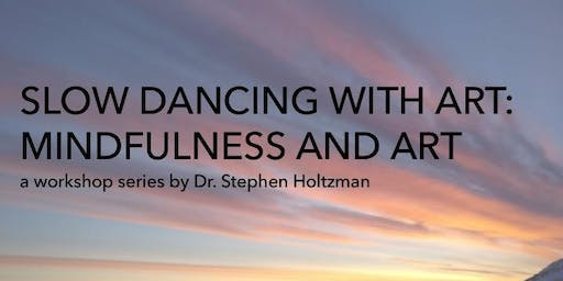 Slow Dancing with Art: Mindfulness and Art - Workshop with Stephen Holtzman