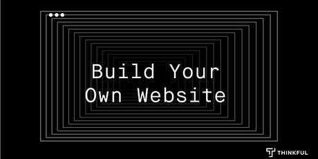 Thinkful Webinar   Intro to HTML/CSS: Build Your Own Website tickets