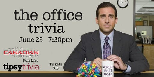 The Office Trivia - Canadian Brewhouse Ft Mac June 25th 730pm