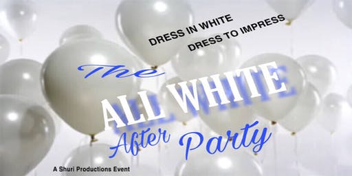 """the """"All-White"""" AFTER PARTY - July 2019 Event"""