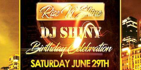 Rise N Shine: DJ Shiny Birthday Celebration tickets