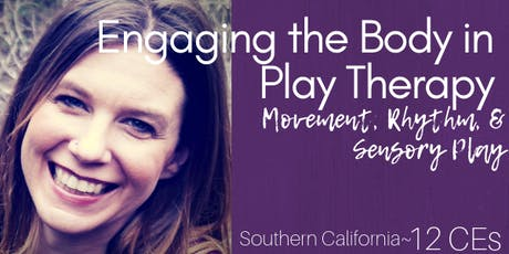 Engaging the Body in Play Therapy: Movement, Rhythm, and Sensory Play- Southern California tickets