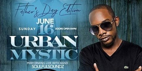 NEO SOUL SUNDAYS - FATHER'S DAY EDITION- Featuring [URBAN MYSTIC] & SOULFUL SOUNDZ tickets