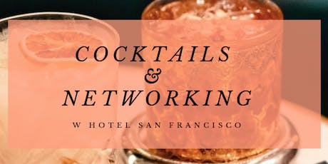 Cocktails and Networking San Francisco 6/18/19 W Hotel tickets