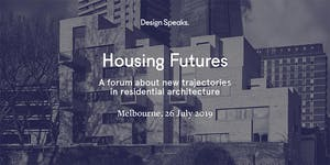 Design Speaks: Housing Futures 2019 – A forum about...