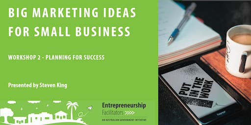 Big Marketing Ideas for Small Business - Workshop 2