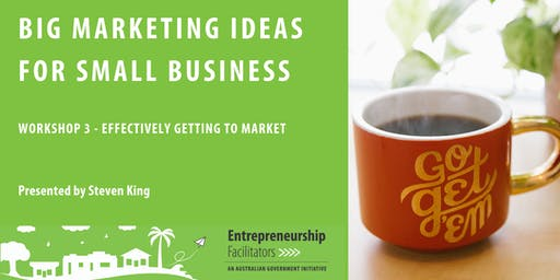 Big Marketing Ideas for Small Business - Workshop 3