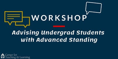 Workshop: Advising Undergrad Students with Advanced Standing