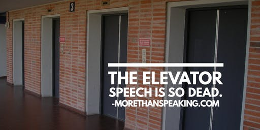 Learn Public Speaking: The Elevator Speech is Dead. (August 13/14 2019)