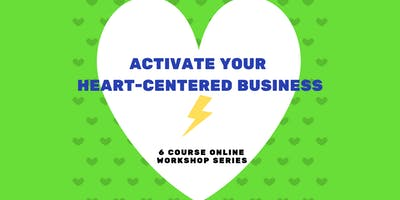 Activate Your Heart-Centered Business [Online Series]