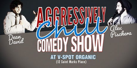 Agressivley Chill Comedy Show!!! tickets