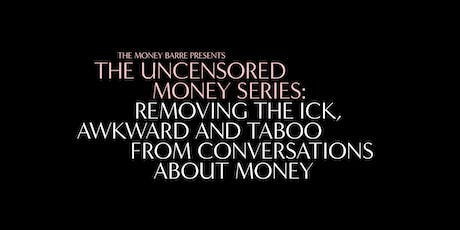 The Uncensored Money Series: Removing the Ick, Awkward and Taboo from Conversations About Money (Sydney) tickets