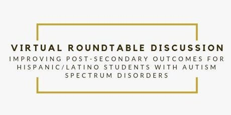 Improving Post-secondary Outcomes for Hispanic/Latino Youth w/ASD Roundtable tickets