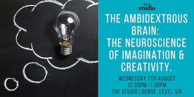 Speaker Series @ The Studio, The Ambidextrous Brain: The Neuroscience of Imagination & Creativity.