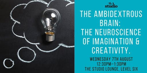 Speaker Series @ The Studio, The Ambidextrous Brain: The Neuroscience of Imagination & Creativity.