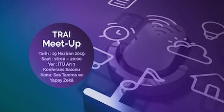 TRAI Meet-Up #23 Ses Tanıma ve Yapay Zekâ tickets