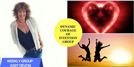 THE DYNAMIC COURAGE OF INTENTION - Weekly Group East Devon tickets