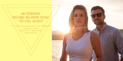 """48 Stunden - Record Release Konzert """"So viel Glück"""""""