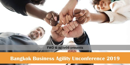 FWD & agile66 presents Bangkok Business Agility Unconference 2019