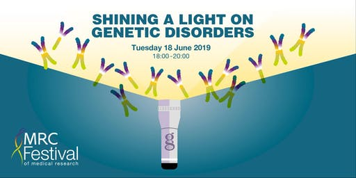 Shining a Light on Genetic Disorders - an MRC Festival of Medical Research event