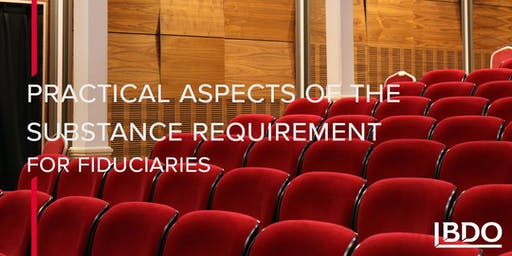 Practical aspects of the substance requirement for fiduciaries