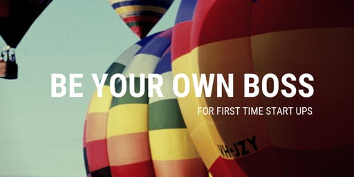 Enterprise Hub Presents - Be your own boss for first time Start Ups