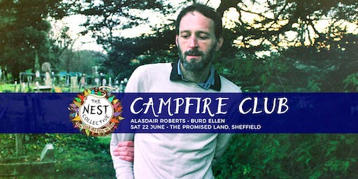Campfire Club Sheffield: Alasdair Roberts | Burd Ellen
