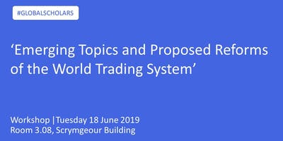 Workshop |'Emerging Topics and Proposed Reforms of the World Trading System'
