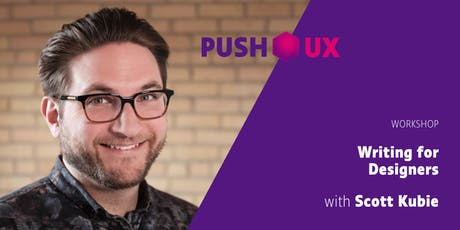 Writing for Designers – WORKSHOP with Scott Kubie at push UX 2019 tickets