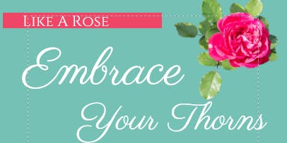 Embrace Your Thorns