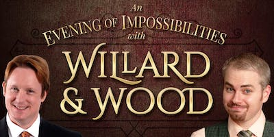 Willard & Wood: An Evening of Impossibilities Magic Show