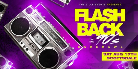 Flashback to the 90's Bar Crawl - Scottsdale, AZ - August 17th tickets