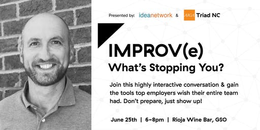 IdeaNetwork & AIGA Triad NC: IMPROV(e): What's Stopping You?