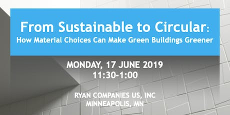 Lunch and Learn - From Sustainable to Circular: How the Right Materials Choices Can Make Green Buildings Greener tickets
