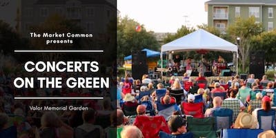 The Market Common CONCERTS ON THE GREEN – SUMMER CONCERT SERIES