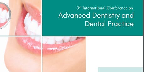 3rd International Conference on Advanced Dentistry and Dental Practice tickets