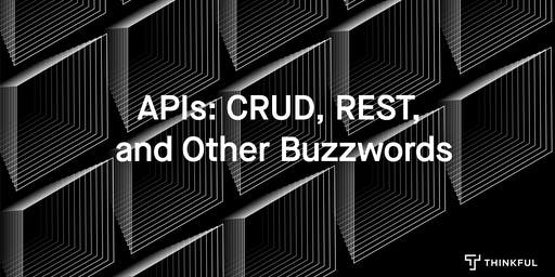 Thinkful Webinar   APIs, CRUD, Rest and Other Buzzwords