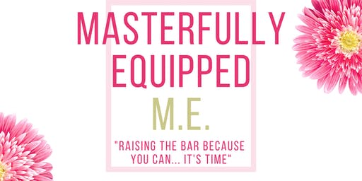 "Masterfully Equipped ""ME"" Raising the Bar Because You Can... It's Time!"