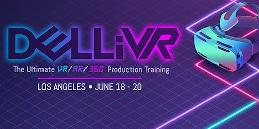 The DELLiVR Conference: The Ultimate VR/AR/360 Production Training Event