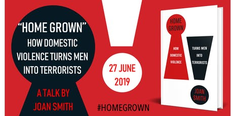 Home Grown - How Domestic Violence Turns Men Into Terrorists by Joan Smith tickets