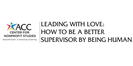 Leading with Love: How to Be A Better Supervisor by Being Human tickets