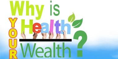 Why Is Your Health Wealth!!