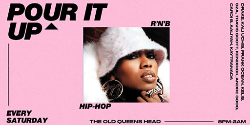 Pour It Up: Hip-Hop & RNB Every Saturday