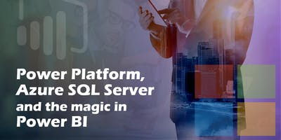 Power Platform, Azure SQL Server and the Magic in Power BI: By Erich Dejesus & Patrick LeBlanc