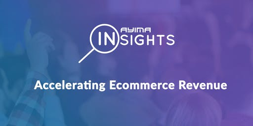 Ayima Insights: Accelerating Ecommerce Revenue